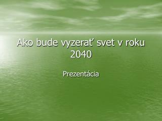 Ako bude vyzera? svet v roku 2040