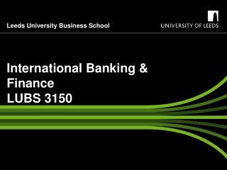 International Banking & Finance LUBS 3150
