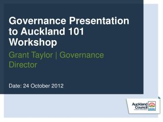 Governance Presentation to Auckland 101 Workshop Grant Taylor | Governance Director
