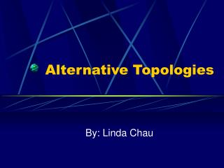 Alternative Topologies