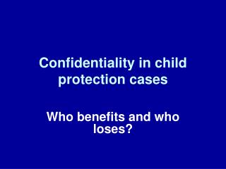 Confidentiality in child protection cases