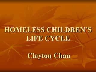 HOMELESS CHILDREN'S LIFE CYCLE  Clayton Ch a u
