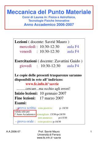 Lezioni  ( docente: Savrié Mauro ) mercoledì  :  10:30-12:30         aula F4