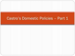 Castro's Domestic Policies – Part 1
