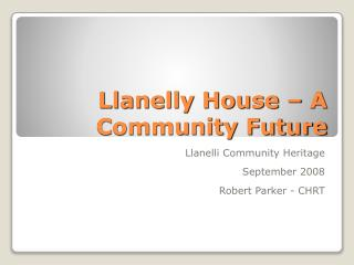 Llanelly House – A Community Future