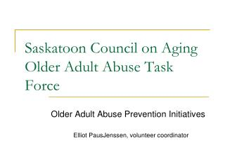 Saskatoon Council on Aging Older Adult Abuse Task Force