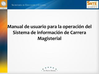 Manual de usuario para la operación del Sistema de información de Carrera Magisterial