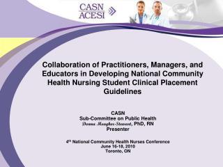 CASN  Sub-Committee on Public Health  Donna Meagher-Stewart , PhD, RN Presenter