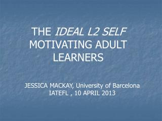 THE  IDEAL L2 SELF  MOTIVATING ADULT LEARNERS