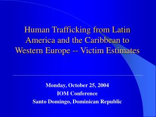 Human Trafficking from Latin America and the Caribbean to Western Europe -- Victim Estimates