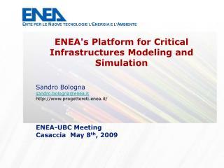 Sandro Bologna sandro.bologna@enea.it progettoreti.enea.it/ ENEA-UBC Meeting