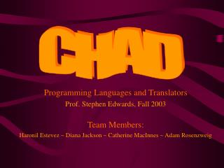 Programming Languages and Translators Prof. Stephen Edwards, Fall 2003 Team Members: