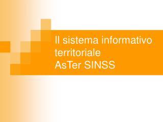 Il sistema informativo territoriale  AsTer SINSS