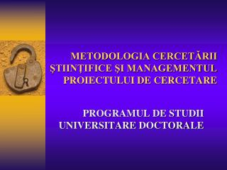 METODOLOGIA CERCETĂRII ŞTIINŢIFICE ŞI MANAGEMENTUL PROIECTULUI DE CERCETARE