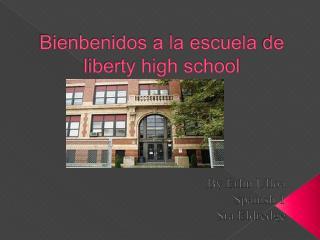 Bienbenidos  a la  escuela  de   liberty high school