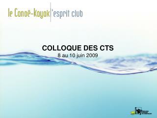 COLLOQUE DES CTS 8 au 10 juin 2009
