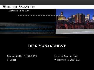 RISK MANAGEMENT Connie Wallis, ARM, CPSIRyan G. Smith, Esq. NYSIRW EBSTER  S ZANYI LLP