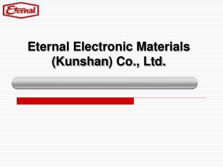 Eternal Electronic Materials  ( Kunshan ) Co., Ltd.