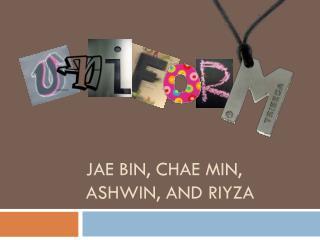 Jae Bin,  Chae  Min,  Ashwin , and  Riyza