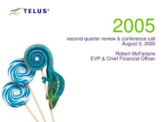 2005 second quarter review & conference call August 5, 2005 Robert McFarlane