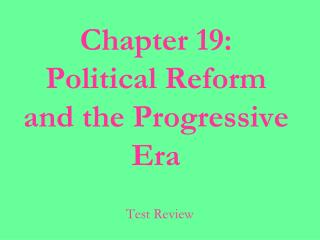Chapter 19: Political Reform and the Progressive Era