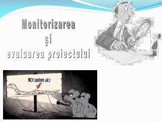 Monitorizarea  şi  evaluarea proiectului