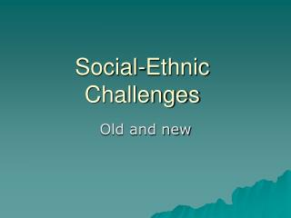 Social-Ethnic Challenges