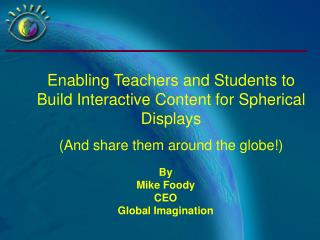 By Mike Foody CEO Global Imagination