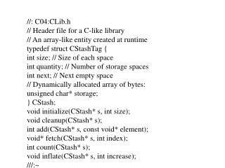 //: C04:CLib.h // Header file for a C-like library // An array-like entity created at runtime