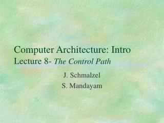 Computer Architecture: Intro Lecture 8-  The Control Path
