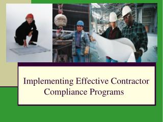 Implementing Effective Contractor Compliance Programs