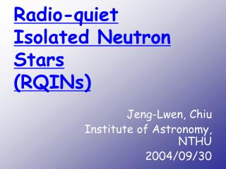 Radio-quiet  Isolated Neutron Stars (RQINs)