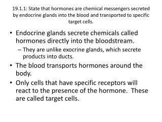 Endocrine glands secrete chemicals called hormones directly into the bloodstream.