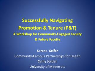 Successfully Navigating  Promotion & Tenure (P&T) A Workshop for Community-Engaged Faculty