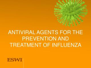 ANTIVIRAL AGENTS FOR THE PREVENTION AND TREATMENT OF INFLUENZA