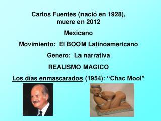 Carlos Fuentes (nació en 1928),                          muere en 2012           Mexicano