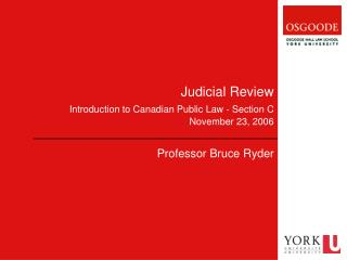Judicial Review Introduction to Canadian Public Law - Section C November 23, 2006