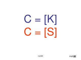 C = [K] C = [S]