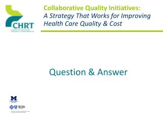 Collaborative Quality Initiatives: A Strategy That Works for Improving Health Care Quality & Cost