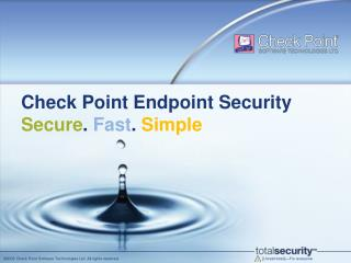 Check Point Endpoint Security Secure .  Fast .  Simple