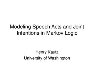 Modeling Speech Acts and Joint Intentions in Markov Logic