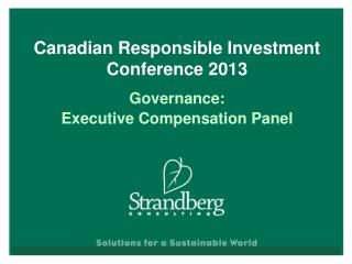 Canadian Responsible Investment Conference 2013 Governance :   Executive  Compensation Panel