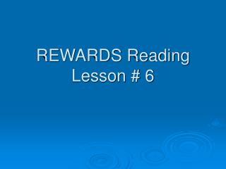 REWARDS Reading Lesson # 6