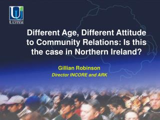 Different Age, Different Attitude  to Community Relations: Is this  the case in Northern Ireland?