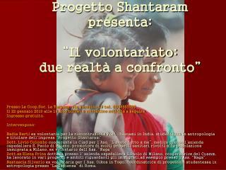 """Progetto Shantaram presenta: """"Il volontariato:  due realtà a confronto"""""""