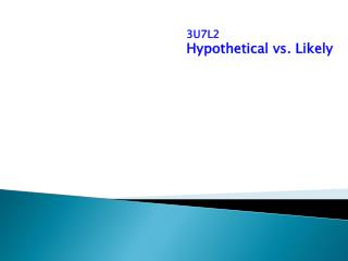 3U7L2  Hypothetical vs. Likely