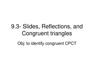 9.3- Slides, Reflections, and Congruent triangles