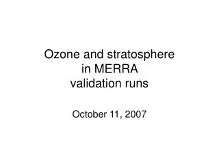 Ozone and stratosphere in MERRA  validation runs