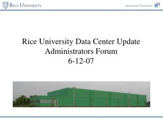 Rice University Data Center Update Administrators Forum 6-12-07
