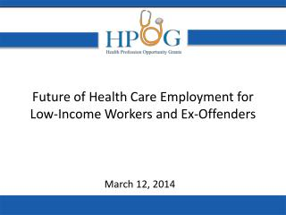Future of Health Care Employment for Low-Income Workers and Ex-Offenders